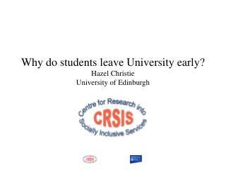 Why do students leave University early  Hazel Christie University of Edinburgh
