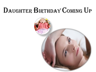Daughter Birthday coming up