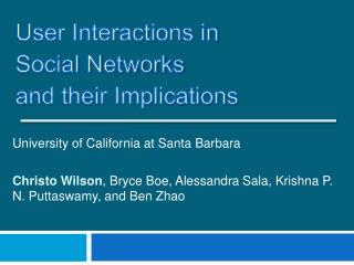 University of California at Santa Barbara  Christo Wilson, Bryce Boe, Alessandra Sala, Krishna P. N. Puttaswamy, and Ben