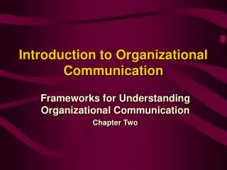 introduction to organizational communication Comm 3441 - introduction to organizational communication  functions of  communication in work groups, in organizational hierarchies, and between.