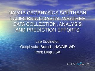NAVAIR GEOPHYSICS SOUTHERN CALIFORNIA COASTAL WEATHER DATA COLLECTION, ANALYSIS AND PREDICTION EFFORTS