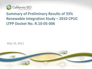 Summary of Preliminary Results of 33 Renewable Integration Study   2010 CPUC LTPP Docket No. R.10-05-006