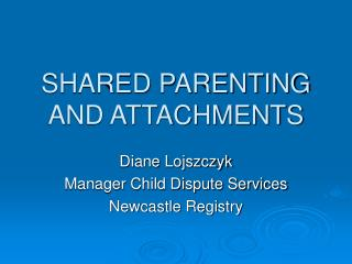 SHARED PARENTING AND ATTACHMENTS