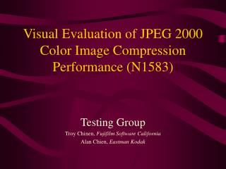 Visual Evaluation of JPEG 2000 Color Image Compression Performance N1583