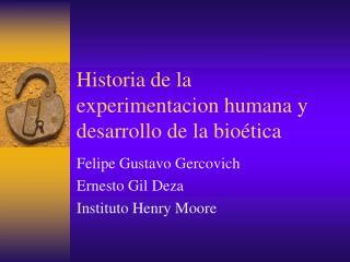 Historia de la experimentacion humana y desarrollo de la bio tica