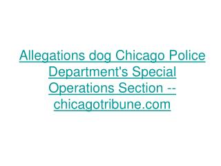 Allegations dog Chicago Police Departments Special Operations Section -- chicagotribune