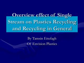 Overview effect of Single Stream on Plastics Recycling and Recycling in General