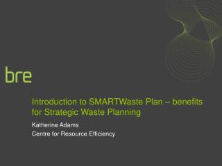 Introduction to SMARTWaste Plan   benefits for Strategic Waste Planning