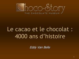 Le cacao et le chocolat : 4000 ans d histoire