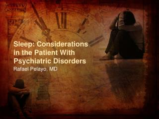 Sleep: Considerations  in the Patient With Psychiatric Disorders