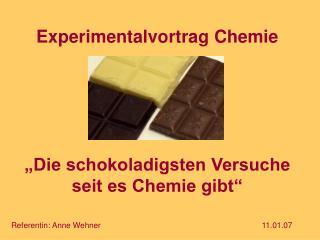 Experimentalvortrag Chemie       Die schokoladigsten Versuche seit es Chemie gibt