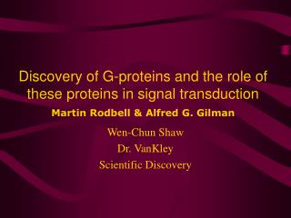 Discovery of G-proteins and the role of these proteins in signal transduction  Martin Rodbell  Alfred G. Gilman
