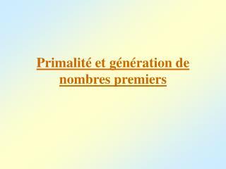 Primalit  et g n ration de nombres premiers
