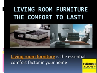 Living Room Furniture: The Comfort to Last!