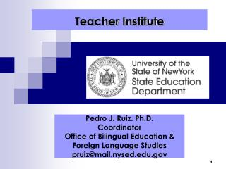 Pedro J. Ruiz. Ph.D. Coordinator Office of Bilingual Education   Foreign Language Studies pruizmail.nysed.edu.gov