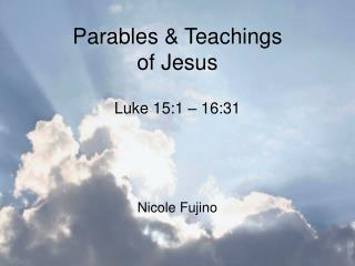 Parables  Teachings  of Jesus  Luke 15:1   16:31