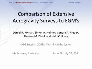Comparison of Extensive Aerogravity Surveys to EGM s  Daniel R. Roman, Simon A. Holmes, Sandra A. Preaux, Theresa M. Die