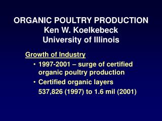 Growth of Industry 1997-2001   surge of certified organic poultry production Certified organic layers  537,826 1997 to 1