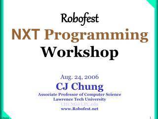 Robofest  NXT Programming Workshop  Aug. 24, 2006 CJ Chung Associate Professor of Computer Science Lawrence Tech Univers