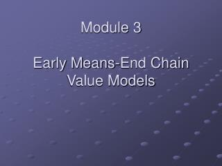 Module 3  Early Means-End Chain  Value Models