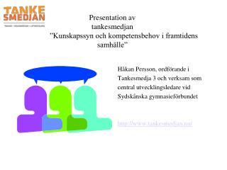 Presentation av tankesmedjan    Kunskapssyn och kompetensbehov i framtidens samh lle