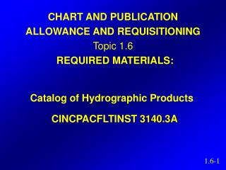 CHART AND PUBLICATION  ALLOWANCE AND REQUISITIONING Topic 1.6   REQUIRED MATERIALS: