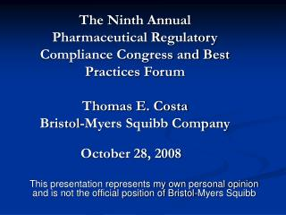 The Ninth Annual  Pharmaceutical Regulatory Compliance Congress and Best Practices Forum  Thomas E. Costa Bristol-Myers