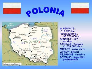 LINGUA: polacco RELIGIONE: cattolica GOVERNO: Repubblica parlamentare