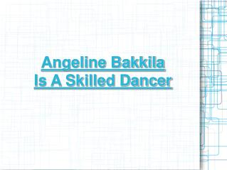 angeline bakkila is a skilled dancer
