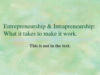 Entrepreneurship  Intrapreneurship:  What it takes to make it work.