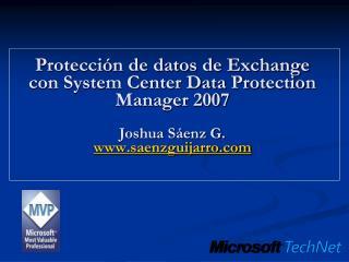 Protecci n de datos de Exchange con System Center Data Protection Manager 2007  Joshua S enz G. saenzguijarro