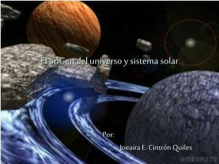El oriGen del universo y sistema solar