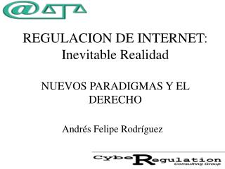 REGULACION DE INTERNET: Inevitable Realidad          NUEVOS PARADIGMAS Y EL DERECHO