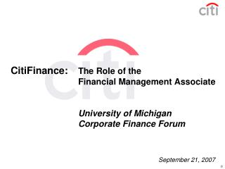 CitiFinance:   The Role of the     Financial Management Associate      University of Michigan    Corporate Finance Forum