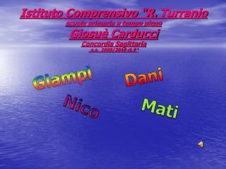 Istituto Comprensivo  R. Turranio scuola primaria a tempo pieno Giosu  Carducci  Concordia Sagittaria  a.s.  2009