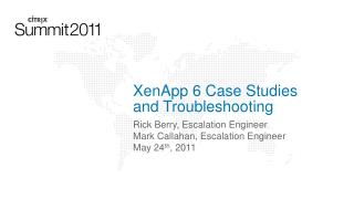 XenApp 6 Case Studies and Troubleshooting