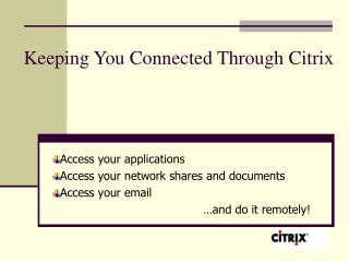 Keeping You Connected Through Citrix