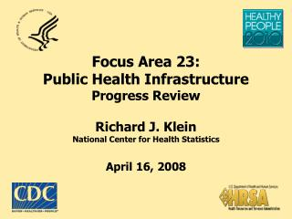 Focus Area 23: Public Health Infrastructure Progress Review  Richard J. Klein National Center for Health Statistics  A