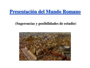Presentaci n del Mundo Romano   Sugerencias y posibilidades de estudio
