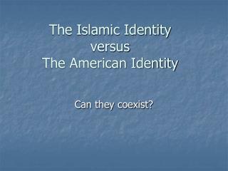 The Islamic Identity versus The American Identity