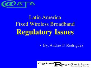 Latin America                       Fixed Wireless Broadband Regulatory Issues