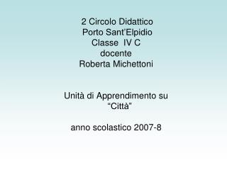 2 Circolo Didattico   Porto Sant Elpidio   Classe  IV C  docente Roberta Michettoni    Unit  di Apprendimento su     Cit