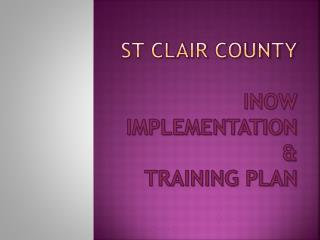 St Clair County  iNOW  Implementation    Training Plan