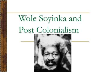 Wole Soyinka and Post Colonialism