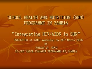 SCHOOL HEALTH AND NUTRITION SHN PROGRAMME IN ZAMBIA    Integrating HIV