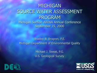 MICHIGAN SOURCE WATER ASSESSMENT PROGRAM Michigan Section AWWA Annual Conference September 15, 2000