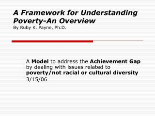 A Framework for Understanding Poverty-An Overview By Ruby K. Payne, Ph.D.