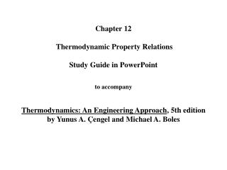 Chapter 12   Thermodynamic Property Relations   Study Guide in PowerPoint   to accompany   Thermodynamics: An Engineerin