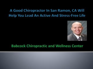 A Good Chiropractor In San Ramon, CA Will Help You Lead An A