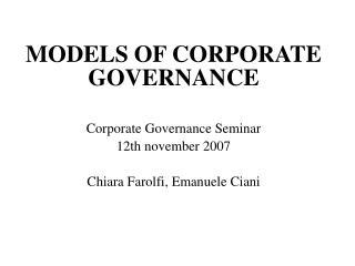 MODELS OF CORPORATE GOVERNANCE  Corporate Governance Seminar 12th november 2007  Chiara Farolfi, Emanuele Ciani